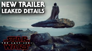 Star Wars The Last Jedi Leaked Trailer Details! Exciting News