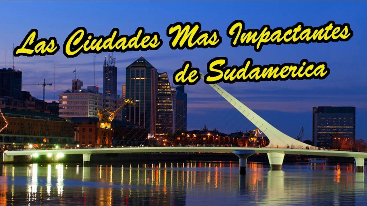 TOP 4 CIUDADES MAS IMPACTANTES Y BELLAS DE SUDAMERICA