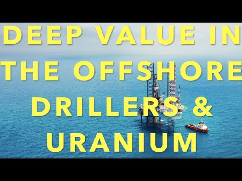 FERG - DEEP VALUE FOUND in Offshore Drillers and Uranium Miners