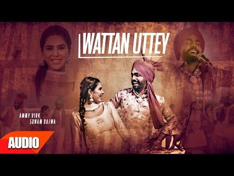 Wattan Uttey (Full Audio Song)   Nikka Zaildar   Ammy Virk   Sonam Bajwa   Latest Punjabi Song 2016