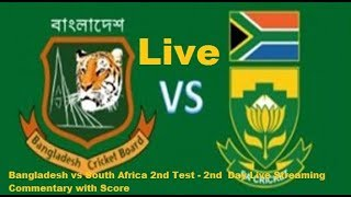 Bangladesh vs South Africa 2nd Test -2nd Day Live Streaming Commentary with Score]
