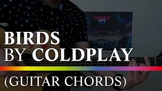 How to play Birds by Coldplay (A head full of dreams chords, acoustic, tutorial)