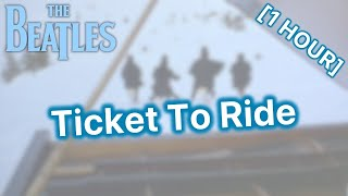 The Beatles - Ticket To Ride [1 HOUR]
