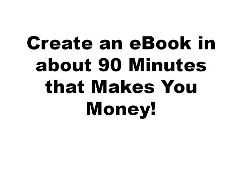 Create an eBook in about 90 Minutes that Makes You Money! | 2015 UPDATE eBook in an Hour Method