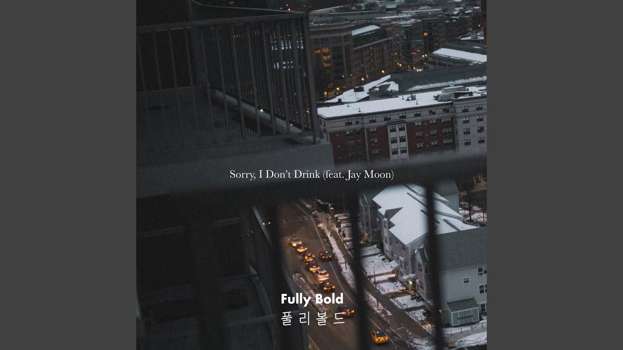 Fully Bold (풀리볼드) - Sorry, I Don't Drink (feat. Jay Moon)