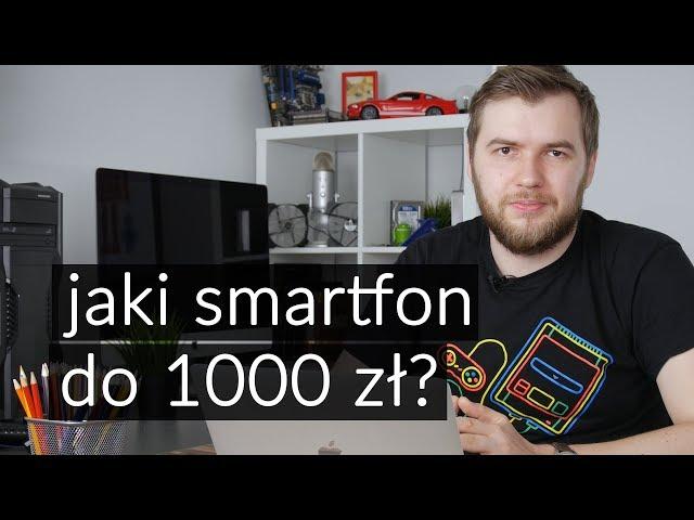 5 najlepszych smartfonów do 1000 z?otych (2018)