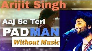 Aaj Se Teri Without Music   Studio Version   Arijit Singh   Arijit Singh Live 2018   Unplugged Song