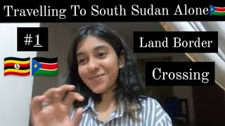 Travelling To South Sudan   By Uganda SS Land Border 🇺🇬🇸🇸 ( is it safe? )