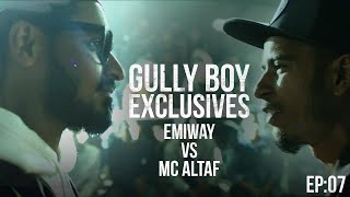 GullyBoy Exclusives EP:07 | Emiway Vs MC Altaf | Ranveer Singh|Alia Bhatt| Siddhant Chaturvedi|Kalki