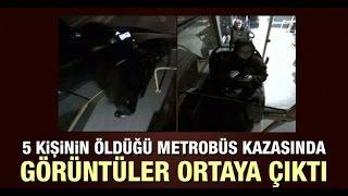 5 kişinin öldüğü metrobüs kazasında görüntüleri ortaya çıktı