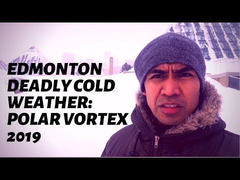 Edmonton Deadly Cold Weather Warning: Polar Vortex 2019