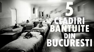 Top 5 Cladiri Bantuite Din Bucuresti