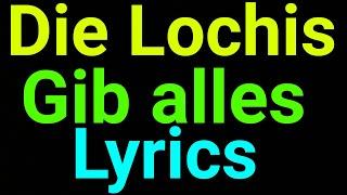 Die Lochis   Gib alles   Lyrics