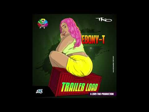 Trailer Load - Ebony T (Antigua 2019 Soca)