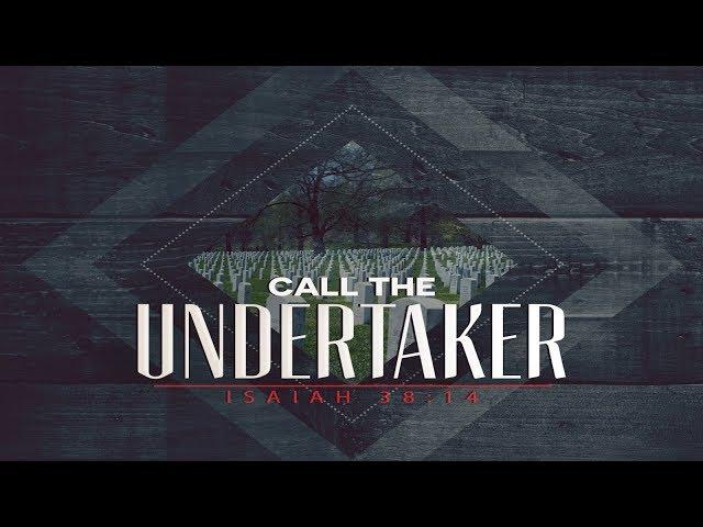 Call the Undertaker - Pastor Chris Sowards - 9/8/19 PM