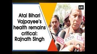 Atal Bihari Vajpayee's health remains critical: Rajnath Singh  - #ANI News