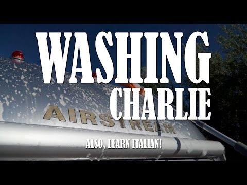 Washing Charlie, our Airstream (Plus, an Italian lesson!)