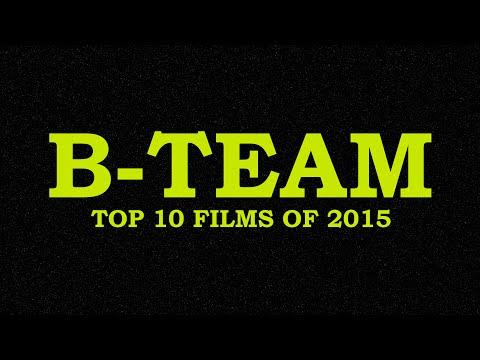 B-Team: Top 10 Films of 2015