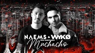 NAEMS & WYKO & Mavzy GRX - Muchacho