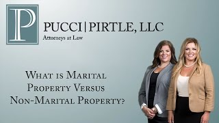 Pucci | Pirtle, LLC Video - What is Marital Property Versus Non-Marital Property?