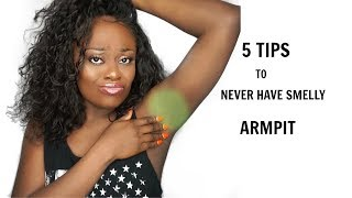 5  TIPS TO NEVER HAVE SMELLY ARMPIT | HOW TO GET RID OF BODY ODOUR INSTANTLY|