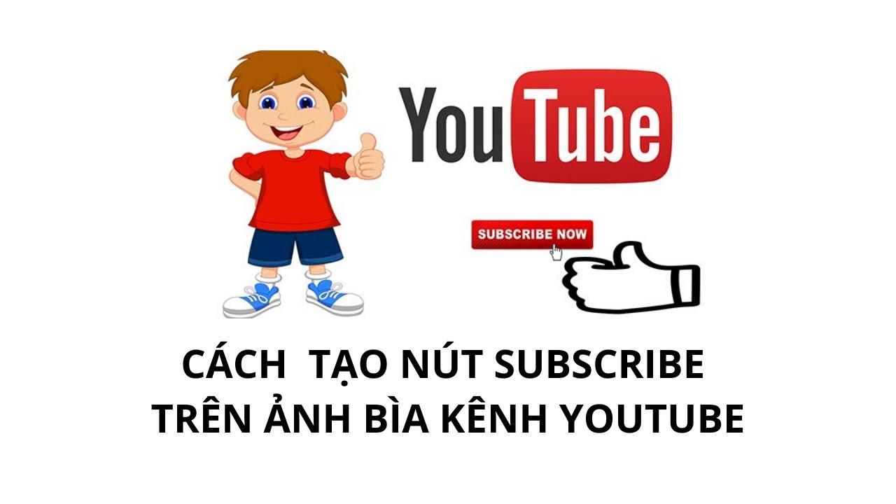 """Cách tạo Nút """"Đăng Ký Kênh"""" (Subscribe) trên ảnh bìa Youtube"""