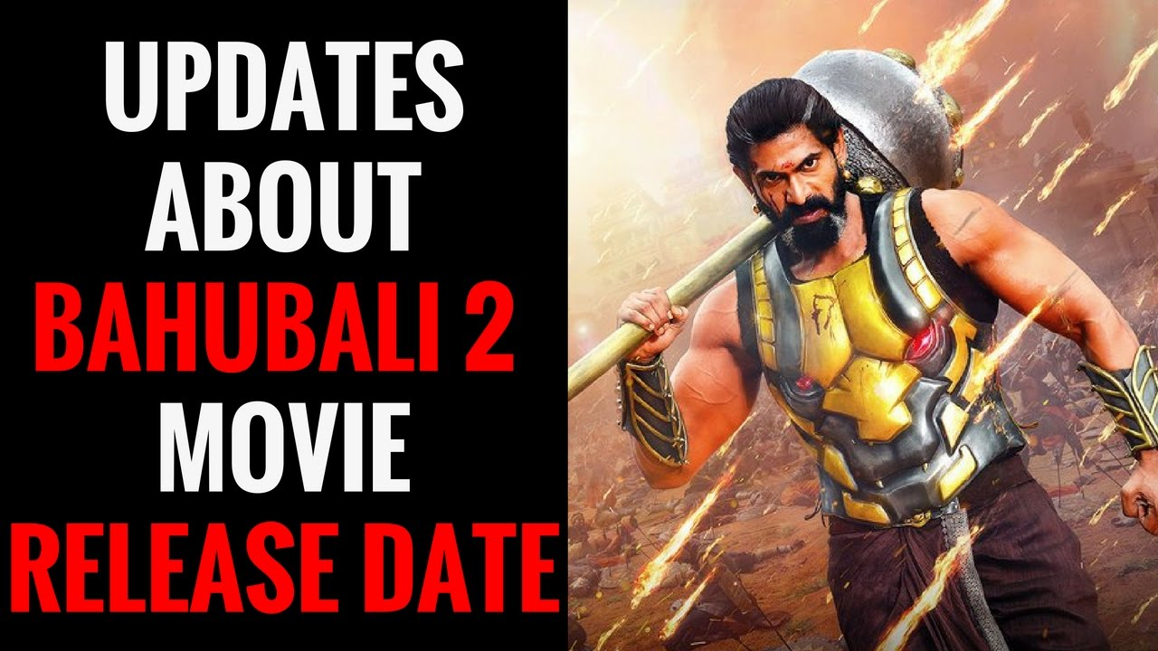 Bahubali 2 release dates - Updates About Bahubali 2 Movie Release Date