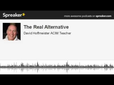 The Real Alternative (made with Spreaker), David Hoffmeister ACIM