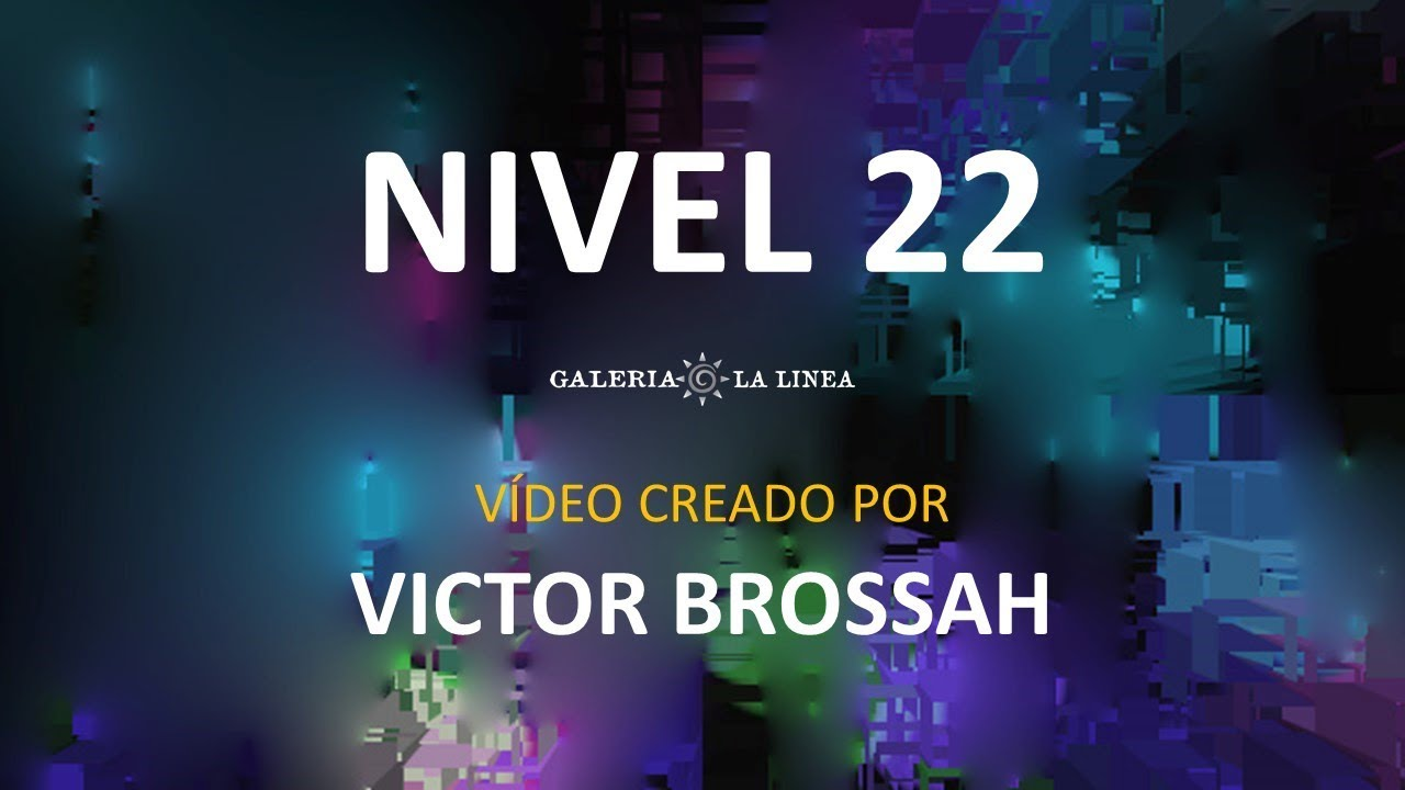 NIVEL 22 / Víctor Brossah