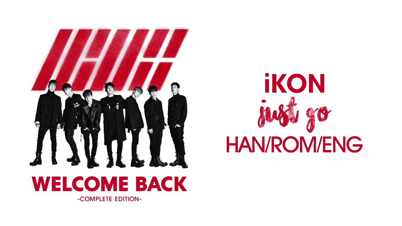 iKON - Just Go (Kor Full Ver ) (Hangul/Rom/Eng Lyrics)
