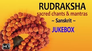 Rudraksha - Sacred Chants & Mantras - Powerful Sanskrit Mantras - Jukebox
