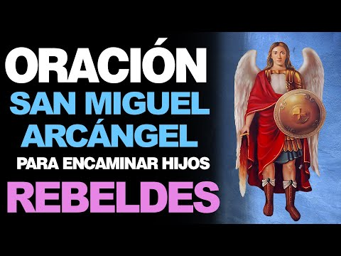 🙏 Oración Efectiva a San Miguel Arcángel para ENCAMINAR HIJOS REBELDES 🙇️