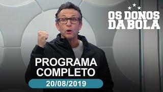Os Donos da Bola - 20/08/2019 - Programa Completo