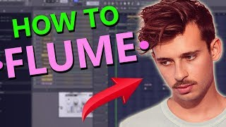 HOW TO MAKE MUSIC LIKE FLUME - FL Studio Tutorial