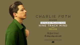 [Vietsub + Lyrics] River - Charlie Puth