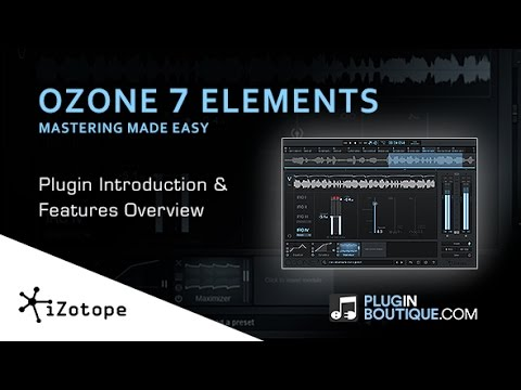 iZotope Ozone 7 Elements - Features Overview & User Guide
