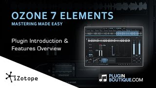 iZotope Ozone 7 Elements - Features Overview User Guide