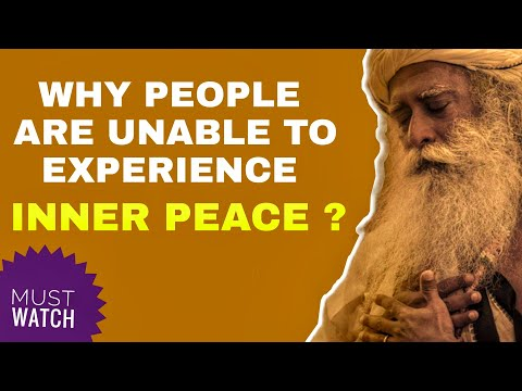 Why most people fail to experience inner peace in their life time ? Sadhguru