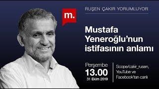 Ruşen Çakır: Mustafa Yeneroğlu'nun Istifasının Anlamı