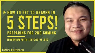 How to Get to Heaven in 5 Steps! Preparing for Christ's 2nd Coming   Interview with Jericho Valdez