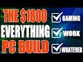 THE $1800 EVERYTHING PC - Gaming/Work/Wh