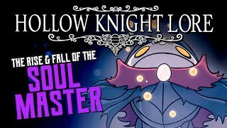 Hollow Knight Lore ► The Rise & Fall of the Soul Master