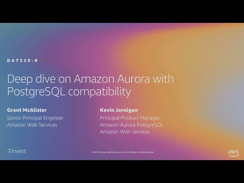 AWS re:Invent 2019: [REPEAT 1] Deep dive on Amazon Aurora with PostgreSQL compatibility (DAT328-R1)