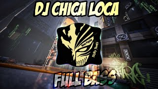DJ CHICA LOCA REMIX FULL BASS VIRAL TIK TOK 2021