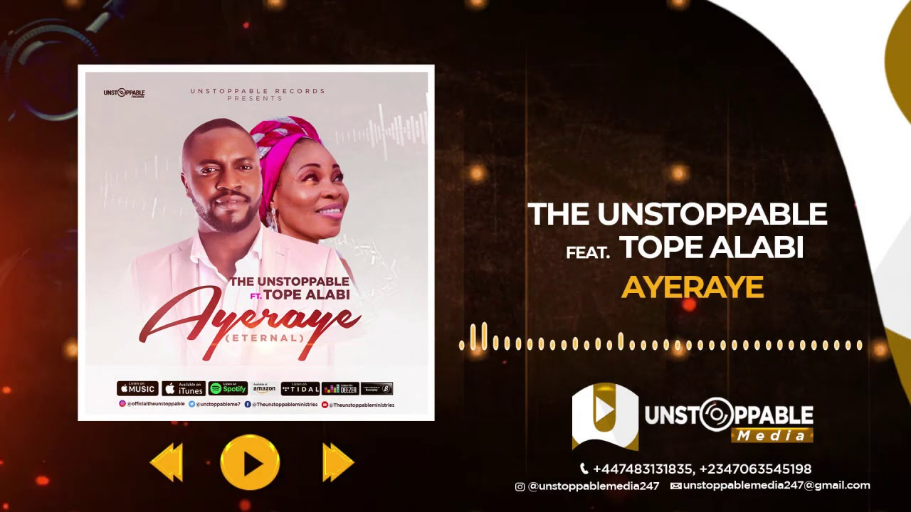 Download Unstoppable media247 The Unstoppable ft Tope Alabi Ayeraye
