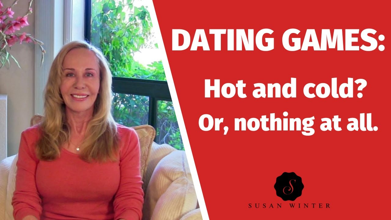Dating Games: Hot & cold? Or, nothing at all. @Susan Winter
