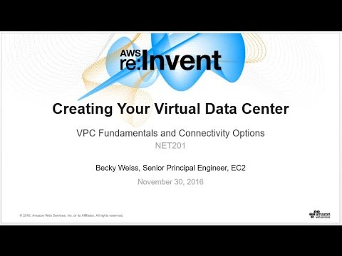 AWS re:Invent 2016: Creating Your Virtual Data Center: VPC Fundamentals and Connectivity (NET201)