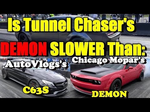 TunnelChaser's DEMON - Is it SLOWER Than  AutoVlog's C63S or Chicago Mopar's DEMON?