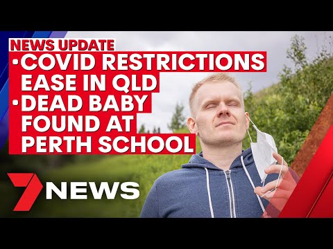 COVID-19 restrictions ease in QLD; dead baby found at Perth school | 7NEWS