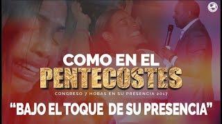 COMO EN EL PENTECOSTES Bajo el toque de Su Presencia 7 Horas
